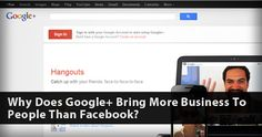 Why Does Google+ Bring More Business To People Than #Facebook?