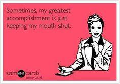 Keeping my mouth shut.