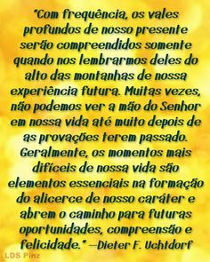 Prosseguir com Paciência. -Dieter F. Uchtdorf  #SUDportugues  www.lds.org/general-conference/2010/04/continue-in-patience?lang=por