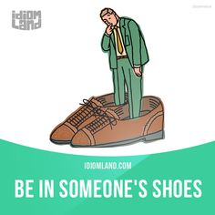 "English idiom that means ""to be in the same situation as someone else"". Example: ""If I were in your shoes, I would break up with your boyfriend. He is lazy and stupid."". One of a series of ""Idiom Cards"" issued by Idiom Land at IdiomLand.com"