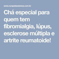 Chá especial para quem tem fibromialgia, lúpus, esclerose múltipla e artrite reumatoide!