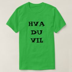 Shop Norwegian text hva du vil - what you want T-Shirt created by ZierNorShirt. Personalize it with photos & text or purchase as is! Norwegian Words, Types Of T Shirts, Foreign Words, Funny Tshirts, Language, Mens Tops, Unique, Green, Simple Gifts
