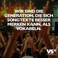 Wir sind die Generation, die sich Songtexte besser merken kann, als Vokabeln.