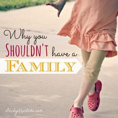 """For any parent who needs to count their blessings. """"Why You Shouldn't Have a Family"""" from Time Out with Becky Kopitzke - Christian devotions, encouragement and parenting/marriage advice for moms and wives."""