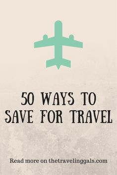 50 Ways to Save for Travel. Read more on thetravelinggals.com