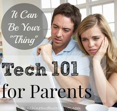 Technology 101 for Parents - It Can Be Your Thing and We Will Help You