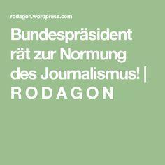 Bundespräsident rät zur Normung des Journalismus!   R O D A G O N
