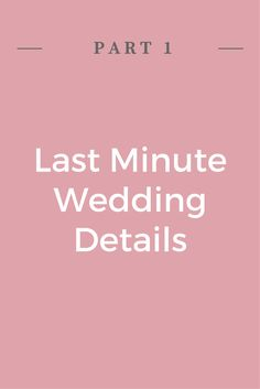 Last Minute Wedding Details Part 1