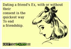 Your friend dating your ex quotes ecards