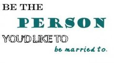 Day 1 Be the Person You'd Like To Be Married To