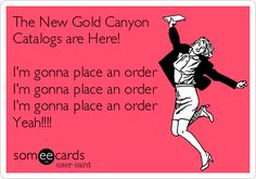 The New Gold Canyon Catalogs are Here! I'm gonna place an order I'm gonna place an order I'm gonna place an order Yeah!!!!
