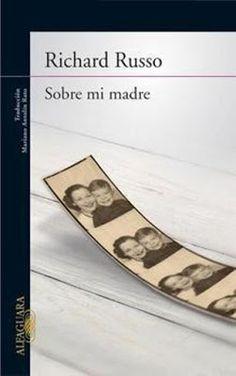 "Cuéntame una historia: ""Sobre mi madre"" Richard Russo"