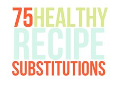 75 healthy recipe substitutions (applesauce for oil, avocado puree for butter...)
