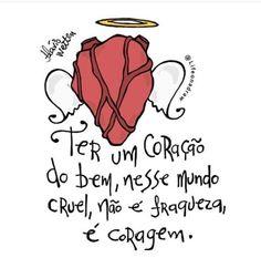 <p></p><p>Ter um coração do bem, nesse mundo cruel, não é fraqueza, é coragem.</p>
