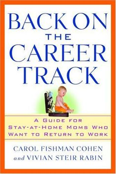 Back on the Career Track: A Guide for Stay-at-Home Mothers Who Want to Return to Work by Carol Fishman Cohen, Vivian Steir Rabin (Paperback, for sale online Return To Work, Working Mother, Stay At Home Mom, Confidence Building, Back To Work, Home Based Business, Good People, Self Help, Personal Development