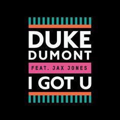 Duke Dumont feat. Jax Jones - I Got U by Duke Dumont on SoundCloud