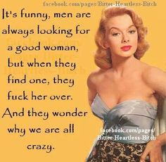 It's funny, men are always looking for a good woman, but when they find one, they fuck her over. And wonder why we are all crazy. Samantha Jones, Retro Humor, Vintage Humor, Retro Funny, How I Feel, Found Out, True Stories, Relationship Quotes, Couple Relationship