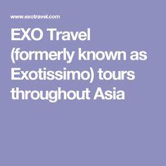 EXO Travel (formerly known as Exotissimo) tours throughout Asia