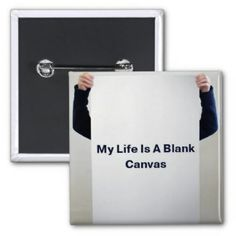 My Life Is A Blank Canvas - Button #buttons #humor