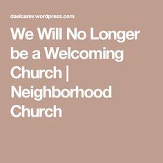 We Will No Longer be a Welcoming Church   Neighborhood Church