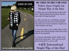 Want to increase your chances of being attacked?  Follow these Stupid, but Simple Tips of the Day! They work equally well for both women and men!  #safeinternationalselfdefense #womenselfdefense