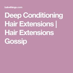 Deep Conditioning Hair Extensions   Hair Extensions Gossip