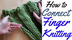 Learn How to Connect your finger knitting