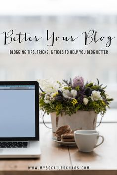 The Better Your Blog Series: Tips, Tricks, and Tools to Help You Blog Better