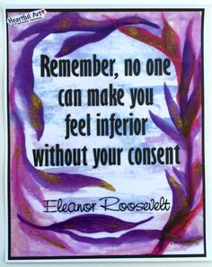 """Remember no one can make you 11x14 Eleanor Roosevelt poster - Heartful Art by Raphaella Vaisseau. 11x14 poster of Eleanor Roosevelt quote, """"Remember, no one can make you feel inferior without your consent"""" with art by Raphaella Vaisseau. This poster inspires us to be strong, keep our power, know and love ourselves, and be our own supporters. Especially great for women and girls. Good reminder for building self esteem. Anti-bully support in teacher classrooms. Believe in yourself. Know you..."""