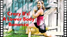 Crazy 8's  A Lower Body Bonanza