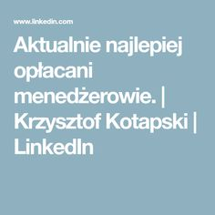 Aktualnie najlepiej opłacani menedżerowie. | Krzysztof Kotapski | LinkedIn