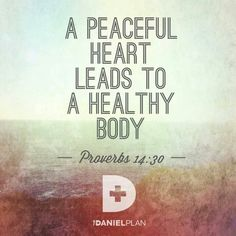 A peaceful heart leads to a healthy body | Proverbs 14:30 | The Daniel Plan