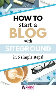 How to start your new WordPress blog with Siteground in 6 simple steps! #startablog #bloggingtips #bloggingforbeginners | start a blog | blogging tips | blogging for beginners | how to start a blog