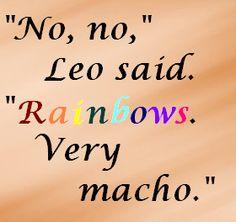 "Heroes of Olympus- The Lost Hero - ""No, no,"" Leo said. ""Rainbows. Very macho.""  by bookworm16016.deviantart.com on @deviantART"