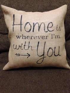 Home is wherever I'm with you Burlap Pillow Home by CraftsbyMomNMe