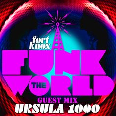 MAGNETIC PREMIERE: Ursula 1000 - Funk The World vol. 30. Ursula 1000 serves up the next installment in the Fort Knox Recordings' mix series Funk The World