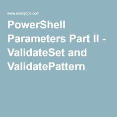 PowerShell Parameters Part II - ValidateSet and ValidatePattern
