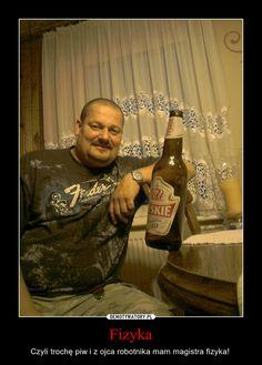 Fizyka – Czyli trochę piw i z ojca robotnika mam magistra fizyka!