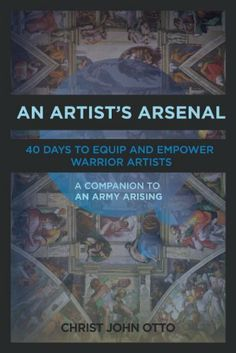 An Artist's Arsenal: 40 Days to Equip and Empower Warrior Artists by Christ John Otto, http://www.amazon.com/dp/B00IPOPEZ4/ref=cm_sw_r_pi_dp_jvSetb0TH5EF8