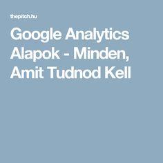 Google Analytics Alapok - Minden, Amit Tudnod Kell