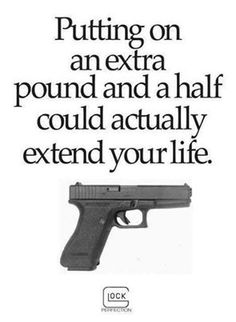 Putting on an extra pound and a half could actually extend your life. http://www.concealedcarrie.com/