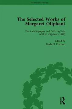 The Selected Works of Margaret Oliphant: Literary Criticism, Autobiography, Biography and Historical Writing