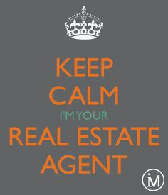 Keep Calm I'm Your Real Estate Agent!