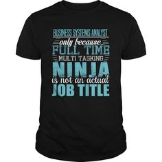 BUSINESS SYSTEMS ANALYST Only Because Full Time Multi Tasking Ninja Is Not An…