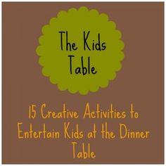 THE KIDS TABLE - THE INSPIRED TREEHOUSE  15 creative activities to entertain kids at the dinner table!