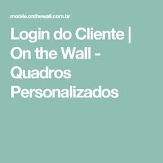 Login do Cliente | On the Wall - Quadros Personalizados