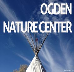 Ogden Nature Center | The Salt Project | Things to do in Utah with kids | Ogden, Utah | Things to do outside in utah