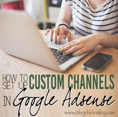 Want to get a BETTER RPM from Adsense?  Set up your Custom Channels!  Blogging Tips | How to Blog | Monetization