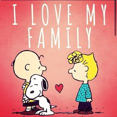 I love my family. And Snoopy. And Charlie Brown & Sally. And all the Peanuts kids.