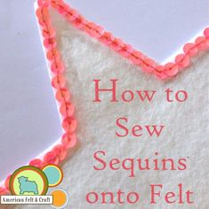 Sewing or Gluing Sequins To Felt- A Refresher - - Do you love sequins? Do you love felt? Boy I know I do! Combine the two and double up on the awesome! Here's how to sew sequins to felt like a sequin pro! Embroidery Designs, Felt Embroidery, Sewing Hacks, Sewing Crafts, Sewing Projects, Felt Projects, Sewing Tips, Crafty Projects, Felt Fabric